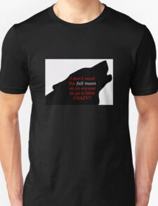 Howling Wolf - Don't need help from the moon to go crazy T-Shirt