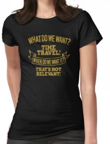 What do we want time travel When do we want it Womens Fitted T-Shirt
