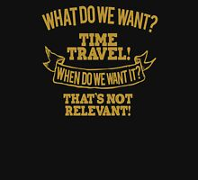 What do we want time travel When do we want it Unisex T-Shirt