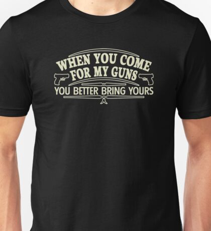 When you com for my guns you better bring yours Unisex T-Shirt