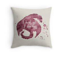 I Drink And I Know Things- Wine and Dragons Throw Pillow