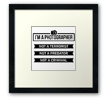 """I'M A PHOTOGRAPHER, NOT A TERRORIST"" Framed Print"