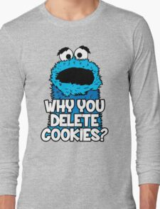 Why You Delete Cookies Long Sleeve T-Shirt