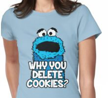 Why You Delete Cookies Womens Fitted T-Shirt