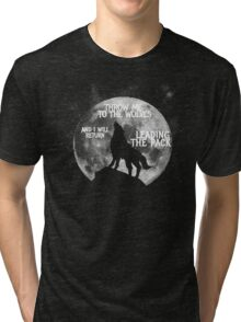 Throw me to the Wolves and i will return Leading the Pack Tri-blend T-Shirt