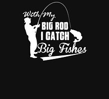 WITH MY BIG ROD I CATCH BIG FISHES Unisex T-Shirt