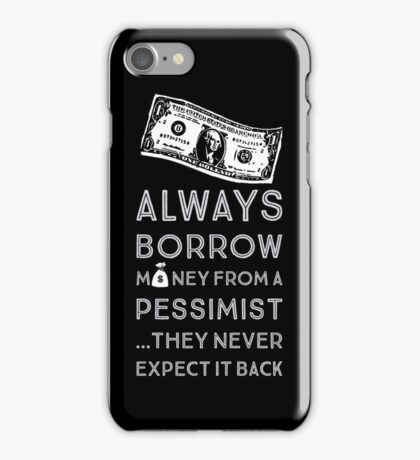 Always Borrow from a Pessimist iPhone Case/Skin