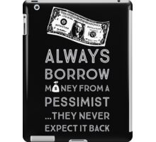 Always Borrow from a Pessimist iPad Case/Skin