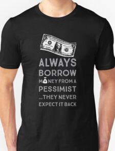Always Borrow from a Pessimist Unisex T-Shirt