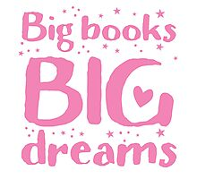 Big books big dreams! Photographic Print
