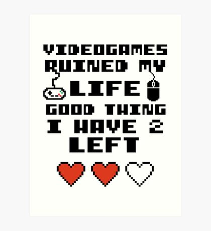 Videogames ruined my life Art Print