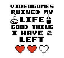 Videogames ruined my life Photographic Print