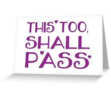 this too, shall pass Greeting Card