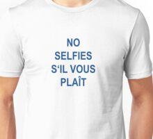 NO Selfies s'il vous plaît Unisex T-Shirt