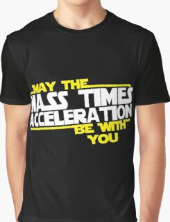 May the Mass times Acceleration be with you Graphic T-Shirt