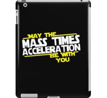 May the Mass times Acceleration be with you iPad Case/Skin