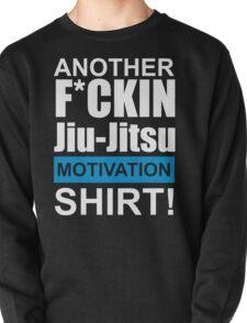 Another F*ckin Jiu-Jitsu Motivation Shirt (Brazilian Jiu Jitsu) Pullover