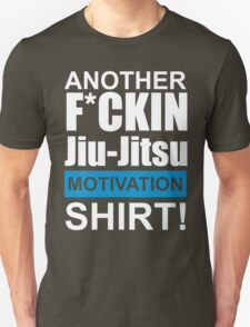 Another F*ckin Jiu-Jitsu Motivation Shirt (Brazilian Jiu Jitsu) T-Shirt