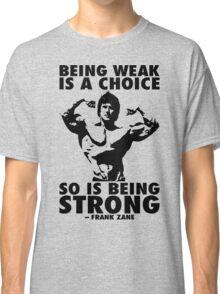 Being Weak Is A Choice (Frank Zane) Classic T-Shirt