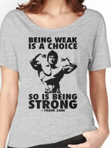 Being Weak Is A Choice (Frank Zane) Women's Relaxed Fit T-Shirt