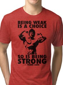Being Weak Is A Choice (Frank Zane) Tri-blend T-Shirt
