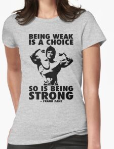 Being Weak Is A Choice (Frank Zane) Womens Fitted T-Shirt