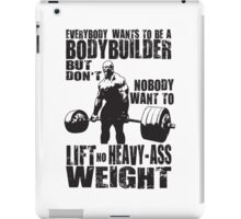 Everybody Wants To Be A Bodybuilder (Ronnie Coleman) iPad Case/Skin