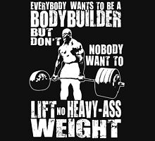 Everybody Wants To Be A Bodybuilder (Ronnie Coleman Deadlift) Unisex T-Shirt