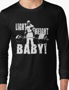 Light Weight Baby! (Ronnie Coleman) Long Sleeve T-Shirt