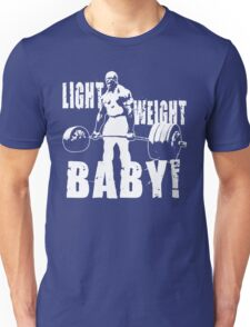 Light Weight Baby! (Ronnie Coleman) Unisex T-Shirt