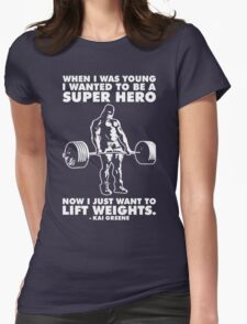 I Just Want To Lift Weights (Kai Greene) Womens Fitted T-Shirt