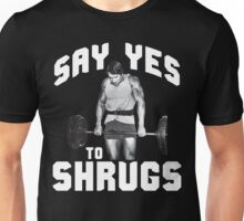 Say Yes To Shrugs (Arnold) Unisex T-Shirt