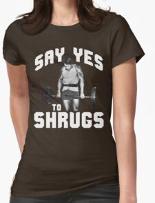 Say Yes To Shrugs (Arnold) Womens Fitted T-Shirt