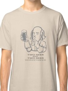 Two Beer Or Not Two Beer - SHAKESBEER Classic T-Shirt