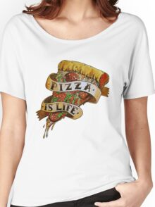 Pizza is Life Women's Relaxed Fit T-Shirt