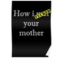 How I F****D your mother Poster