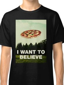 i want to believe in pizza Classic T-Shirt