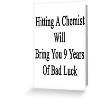 Hitting A Chemist Will Bring You 9 Years Of Bad Luck  Greeting Card