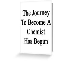 The Journey To Become A Chemist Has Begun  Greeting Card