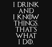 I Drink And I Know Things Thats What I Do - Game Of Thrones T-Shirt