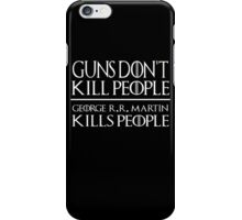 Guns Don't Kill People George R R Martin Kills People - Game Of Thrones iPhone Case/Skin
