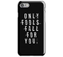 ONLY FOOLS FALL FOR YOU iPhone Case/Skin