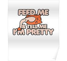 Feed me and tell me I'm pretty cat Poster