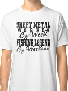 Sheet Metal Worker, Fishing Legend Classic T-Shirt