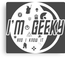 I'm Geeky And I Know It Canvas Print