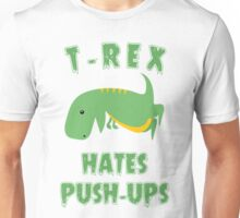 T Rex Hates Push Ups Unisex T-Shirt