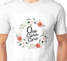 Que Sera Sera Unisex T-Shirt