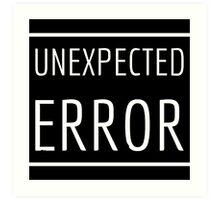 Unexpected Error Art Print