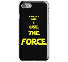 TRUST ME I USE THE FORCE iPhone Case/Skin