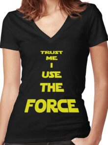 TRUST ME I USE THE FORCE Women's Fitted V-Neck T-Shirt